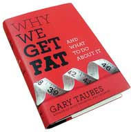 Gary Taubes: WHY WE GET FAT AND WHAT TO DO ABOUT IT
